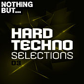 Nothing But... Hard Techno Selections, Vol. 03 by Various Artists