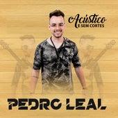 Acústico e Sem Cortes (Ao Vivo) de Pedro Leal