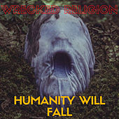 Humanity Will Fall de Wrecked Religion