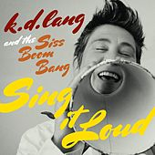 k.d. lang and the Siss Boom Bang: Sing it Loud de k.d. lang