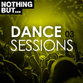 Nothing But... Dance Sessions, Vol. 03 by Various Artists