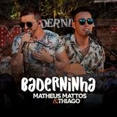 Baderninha (Ao Vivo) (Acústico) by Matheus Mattos e Thiago