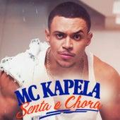 Senta E Chora by MC Kapela