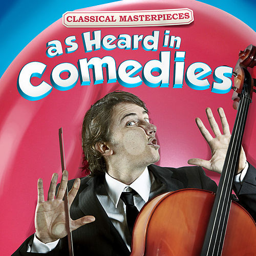 Classical Masterpieces as Heard in Comedies by Various Artists