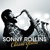 Sonny Rollins - Classic Years de Sonny Rollins