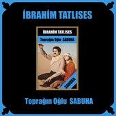 Toprağın Oğlu Sabuha by İbrahim Tatlıses