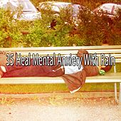 35 Heal Mental Anxiety with Rain by Rain Sounds and White Noise