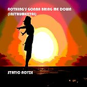 Nothing's Gonna Bring Me Down (Instrumental) by Static Noyze