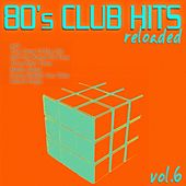 80's Club Hits Reloaded, Vol. 6 (Best of Dance, House, Electro & Techno Remix Collection) by Various Artists