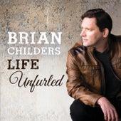 Life Unfurled de Brian Childers