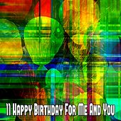 11 Happy Birthday for Me and You by Happy Birthday