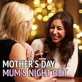 Mother's Day Mum's Night Out de Various Artists