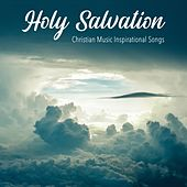 Christian Music: Inspirational Songs by Holy Salvation