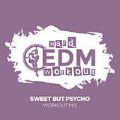 Sweet But Psycho by Hard EDM Workout