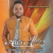 Loucura, Loucura by Alex Alves O Mais Novo Sucesso do Brasil