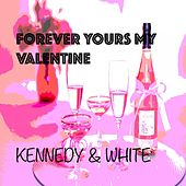 Forever Yours My Valentine by Kennedy