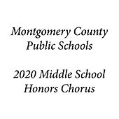 Montgomery County Public Schools 2020 Middle School Honors Chorus de Montgomery County Public Schools 2020 Middle School Honors Chorus
