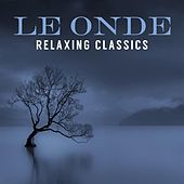 Le Onde: Relaxing Classics von Various Artists