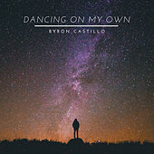 Dancing On My Own di Byron Castillo