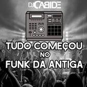 Tudo Começou no Funk da Antiga de DJ Cabide
