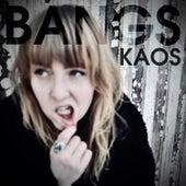 Kaos by Bangs