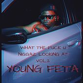 What The Fuck U Niggaz Looking At, Vol. 2 de Young Feta