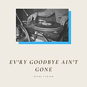 Ev'ry Goodbye Ain't Gone de Benny Carter