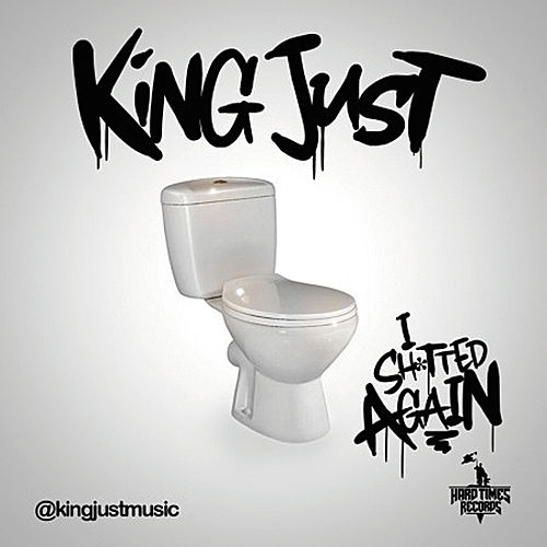 I Shitted Again by King Just