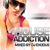 House Addiction (Continuous DJ Mix by DJ Exodus) by Various Artists