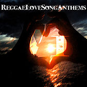 Reggae Love Songs - Anthems, Vol. 1 by Various Artists