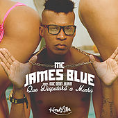 Que Disputará a Minha de Mc James Blue