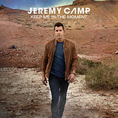 Keep Me In The Moment (Radio Version) de Jeremy Camp