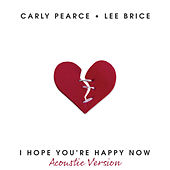I Hope You're Happy Now (Acoustic Version) von Carly Pearce