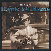 The Complete Hank Williams by Hank Williams