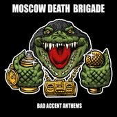 Bad Accent Anthems von Moscow Death Brigade