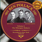 Ben Pollack, Vol. 6 - The Whoopee Makers 1928-1929 by Ben Pollack's Whoopee Makers