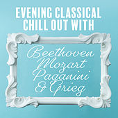 Evening Classical Chill Out with Beethoven, Mozart, Paganini & Grieg by Various Artists