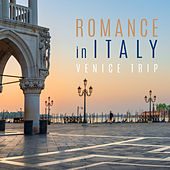 Romance in Italy: Venice Trip by Various Artists