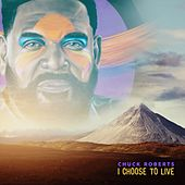I Choose To Live by Chuck Roberts