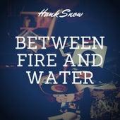 Between Fire and Water de Hank Snow