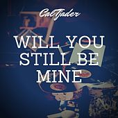 Will You Still Be Mine de Cal Tjader