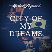 City of My Dreams von Michel Legrand