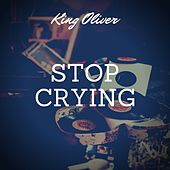 Stop Crying von King Oliver