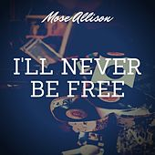 I'll Never Be Free von Mose Allison