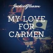 My Love for Carmen di Jackie Gleason