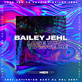 Lose You To Love Me by Bailey Jehl