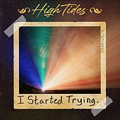 I Started Trying. by High Tides