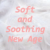 Soft and Soothing New Age by Various Artists