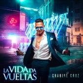 La Vida Da Vueltas by Charlie Cruz