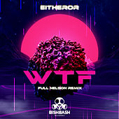 WTF (Full Nelson Remix) de Either/Or